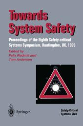 Towards System Safety: Proceedings of the Seventh Safety-critical Systems Symposium, Huntingdon, UK 1999