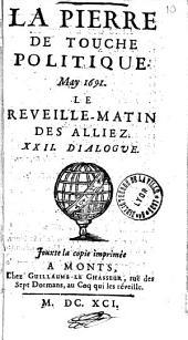 La Pierre de touche politique... [par E. Le Noble]. 22 : May 1691 : Le Reveille-matin des alliez : XXII dialogue