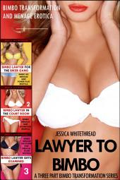 Lawyer to Bimbo: A Three Part Bimbo Transformation Series (Bimbo Menage Exhibition MC and Exam Erotica)