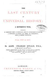 The Last Century of Universal History: A Reference Book, Containing an Annotated Table of Chronology, Lists of Contemporary Sovereigns, a Dictionary of Battles and Sieges, and Biographical Notes of Eminent In-dividuals. From 1767 to 1867