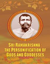 Sri Ramakrishna: Personification of Gods and Goddesses