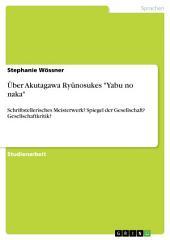 """Über Akutagawa Ryûnosukes """"Yabu no naka"""": Schriftstellerisches Meisterwerk? Spiegel der Gesellschaft? Gesellschaftkritik?"""