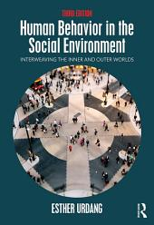 Human Behavior in the Social Environment: Interweaving the Inner and Outer Worlds, Edition 3