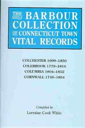 The Barbour Collection of Connecticut Town Vital Records: Colchester, 1699-1850; Colebrook, 1779-1810; Columbia, 1804-1852; Cornwall, 1740-1854, Volume 7