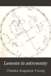 Lessons in Astronomy: Including Uranography. A Brief Introductory Course Without Mathematics