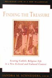 Finding the Treasure: Locating Catholic Religious Life in a New Ecclesial and Cultural Context
