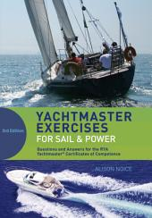 Yachtmaster Exercises for Sail and Power: Questions and Answers for the RYA Yachtmaster® Certificates of Competence
