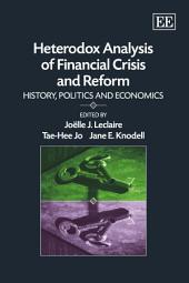 Heterodox Analysis of Financial Crisis and Reform: History, Politics and Economics