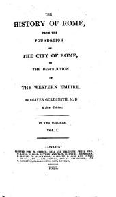 The History of Rome, from the Foundation of the City of Rome, to the Destruction of the Western Empire ...