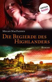 Die Begierde des Highlanders: Roman