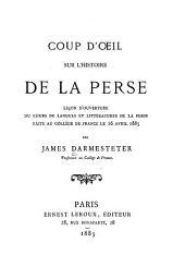 Coup d'oeil sur l'histoire de la Perse: leçon d'ouverture du cours de langues et littératures de la Perse faites au Collège de France le 16 avril 1885
