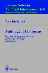 Multiagent Platforms: First Pacific Rim International Workshop on Multi-Agents, PRIMA'98, Singapore, November 23, 1998, Selected Papers