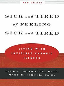 Sick and Tired of Feeling Sick and Tired  Living with Invisible Chronic Illness  New Edition  Book