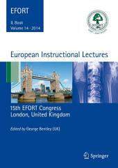 European Instructional Lectures: Volume 14, 2014, 15th EFORT Congress, London, United Kingdom