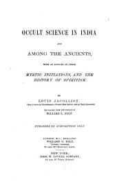 Occult science in India and among the ancients, with an account of their mystic initiations, and the history of spiritism, tr. by W.L. Felt