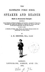 The illustrated public school speaker and reader based on grammatical analysis  a selection of pieces  by A K  Isbister PDF