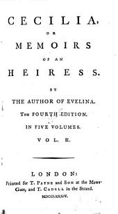 Cecilia: Or Memoirs of an Heiress. By the Author of Evelina. The Fourth Edition. In Five Volumes. ...