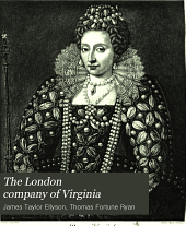 The London company of Virginia: a brief account of its transactions in colonizing Virginia, with photogravures of the more prominent leaders reproduced from the collection of historical portraits at Oakridge, Nelson county, Virginia, secured for exhibition at the Jamestown exposition