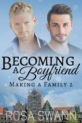 Becoming a Boyfriend (Making a Family 2): MM Alpha/Omega Mpreg Gay Romance