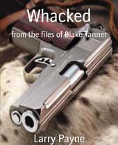 Whacked: from the files of Blake Tanner