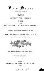 Lyra sacra, being a collection of hymns ancient and modern, odes and fragments of sacred poetry, compiled and ed. by B.W. Savile