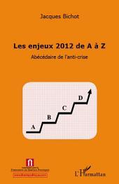 Enjeux 2012 de A à Z: Abécédaire de l'anti-crise
