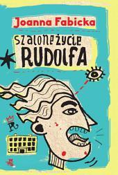 Szalone życie Rudolfa: Tom 1
