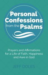 Personal Confessions from the Psalms: Prayers and Affirmations for a Life of Faith, Happiness and Awe in God