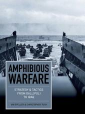 Amphibious Warfare: Strategy and tactics from Gallipoli to Iraq