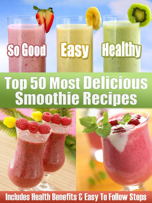 Top 50 Most Delicious Smoothie Recipes