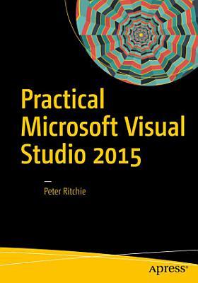Practical Microsoft Visual Studio 2015 PDF