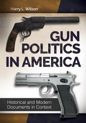 Gun Politics in America: Historical and Modern Documents in Context [2 volumes]: Historical and Modern Documents in Context