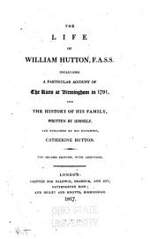 The Life of William Hutton, F.A.S.S.: Including a Particular Account of the Riots at Birmingham in 1791, and the History of His Family