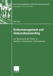 Kulturmanagement und Unternehmenserfolg: Zur Bedeutung der Kultur in deutsch-chinesischen Jointventures