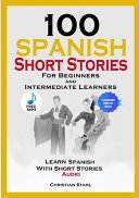 100 Spanish Short Stories for Beginners and Intermediate Learners Learn Spanish with Short Stories + Audio