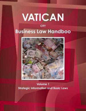 Vatican City Business Law Handbook Volume 1 Strategic Information and Basic Laws