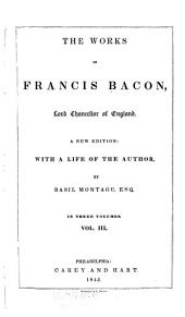 The Works of Francis Bacon, Lord Chancellor of England: Volume 3