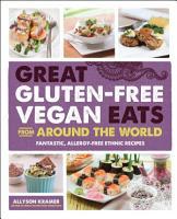 Great Gluten Free Vegan Eats From Around the World PDF