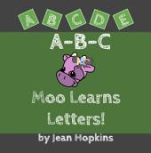 A-B-C Moo Learns Letters!: Moo School Book 2