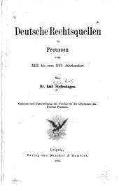 Deutsche rechtsquellen in Preussen vom XIII. bis zum XVI. jahrhundert
