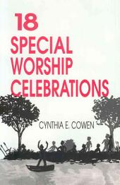 18 Special Worship Celebrations: Worship Services for Congregational Use