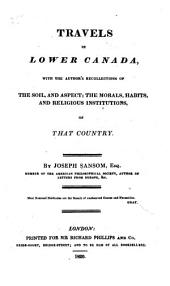 Travels in Lower Canada: With the Author's Recollections of the Soil, and Aspect, the Morals, Habits, and Religious Institutions of that Country