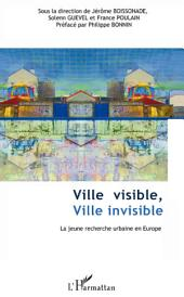 Ville visible, ville invisible: La jeune recherche urbaine en Europe
