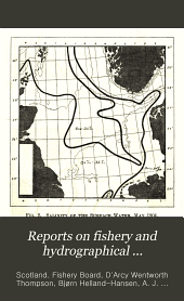 Reports on Fishery and Hydrographical Investigations in the North Sea and Adjacent Waters. Conducted for the Fishery Board for Scotland in Co-operation with the International Council for the Exploration of the Sea Under the Superintendence of D'Arcy Wentworth Thompson ... 1902-1903 ...