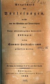 Verzeichnis der Vorlesungen, welche an der Königlich-Württembergischen Eberhard-Karls-Universität zu Tübingen ... gehalten werden: 1836