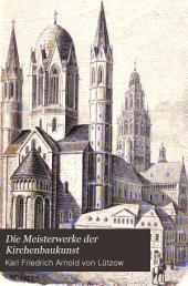 Die Meisterwerke der Kirchenbaukunst: Eine Darstellung der Geschichte des christlichen Kirchenbaues durch ihre hauptsächlichsten Denkmäler