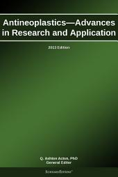 Antineoplastics—Advances in Research and Application: 2013 Edition