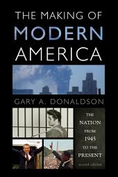 The Making of Modern America: The Nation from 1945 to the Present, Edition 2