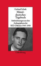 Mitteldeutsches Tagebuch: Aufzeichnungen aus den Anfangsjahren der SED-Diktatur 1945-1950