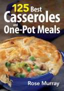 125 Best Casseroles and One Pot Meals